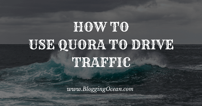Use Quora To Drive Traffic